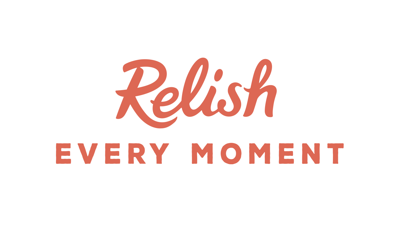 Relish every moment
